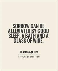 Bath Quotes Mesmerizing Sorrow Can Be Alleviated By Good Sleep A Bath And A Glass Of Wine