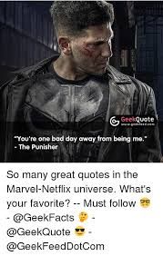 Punisher Quotes Classy Geek Quote Wwwgeekfeedcom You're One Bad Day Away From Being Me The