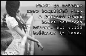 Beautiful Quotes For Broken Heart Best of There Is Nothing More Beautiful Than A Persons Whose Heart Has Been