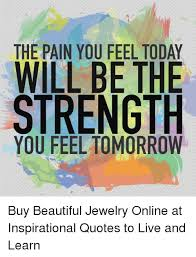 Live And Learn Quotes Delectable The PAIN YOU FEEL TODAY STRENGTH Buy Beautiful Jewelry Online At