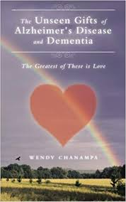 the unseen gifts of alzheimer s disease and dementia wendy chana 9781504350686 amazon books