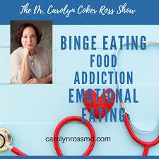 The Dr. Carolyn Coker Ross Show: Binge Eating Disorder, Stress Eating, Emotional Eating, Food Addiction