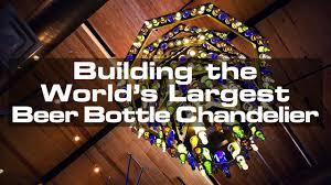 building the world s largest beer bottle chandelier