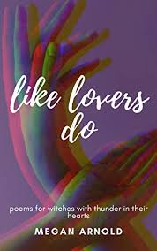 Amazon.com: like lovers do: poems for witches with thunder in their hearts  eBook: Arnold, Megan: Kindle Store