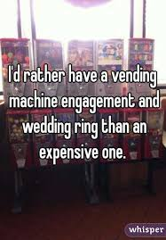 Vending Machine Engagement Ring Delectable I'd Rather Have A Vending Machine Engagement And Wedding Ring Than