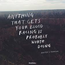 Racing Quotes 36 Amazing Anything That Gets Your Blood Racing Is Probably Worth Doing