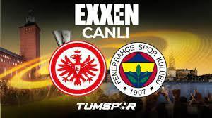 Frankfurt Fenerbahçe maçı canlı izle! Şampiyonlar Ligi Exxen Frankfurt FB  maçı canlı skor takip - Tüm Spor Haber