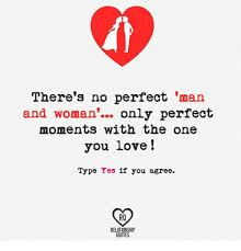 There's No Perfect Man And Woman Only Perfect Moments With The One Interesting Quotes Of He Is The Perfect Man For Me