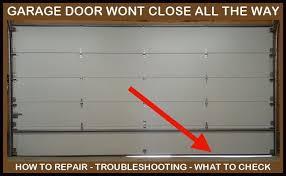 garage door wont close all the way the reasons your garage door