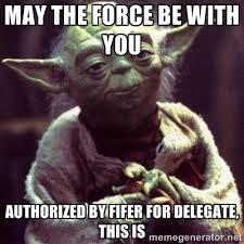 may the force be with you authorized by fifer for delegate, this ... via Relatably.com