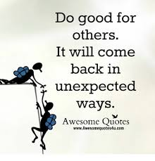Unexpected Quotes Gorgeous Do Good For Others It Will Come R Back In Unexpected Ways Awesome