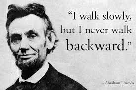 Abraham Lincoln Quote Delectable Never Walk Backward Quote Abraham Lincoln History Tribute