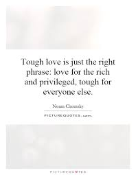 Tough Love Quotes Adorable Tough Love Quotes Fair Tough Love Is Just The Right Phrase Love For