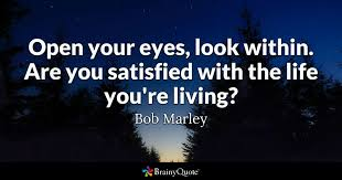 Bob Marley Quotes About Love And Happiness Gorgeous Open Your Eyes Look Within Are You Satisfied With The Life You're