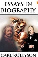 essays in biography carl rollyson notices and reviews definitions of biography