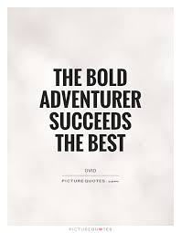 Bold Quotes Magnificent The Bold Adventurer Succeeds The Best Picture Quotes