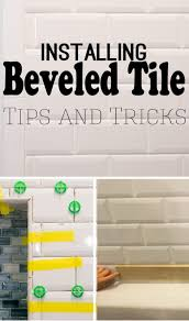 beveled tile installation is a bit diffe from traditional subway tile or stone tile and here