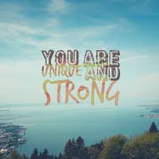 You Are Unique And Strong