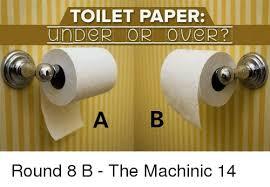 Bathroom Paper Extraordinary TOILET PAPER Un De R OR Ove R A B Round 48 B The Machinic 48 Meme