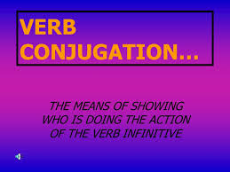 Cantar Conjugation Chart Verb Conjugation The Means Of Showing Who Is Doing The