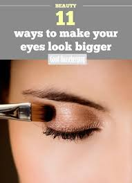 11 ways to make your eyes look bigger whether you ve got small eyes you want to enhance sleepy eyes or just want to hide a hangover these tips will open