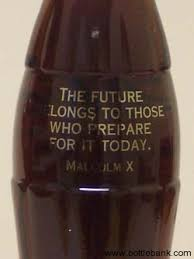 Coca Cola Quotes Set of quotes Malcolm X The future belongs to those who prepare it 85
