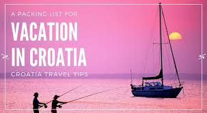 Croatia Travel Tips: Packing List For Vacation In Croatia