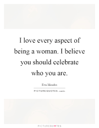 Quotes About Being A Woman Amazing I Love Every Aspect Of Being A Woman I Believe You Should