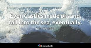 Sea Quotes Enchanting Even Castles Made Of Sand Fall Into The Sea Eventually Jimi