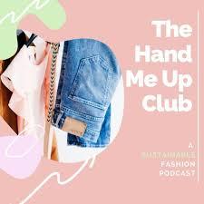 Fashion Design Podcast Hand Me Up Club Listen Via Stitcher For Podcasts