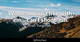 Die em geht in ihren dritten spieltag. Ivan Turgenev Women Can T Live With Em Can T