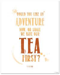 Tea Quote Poster Peter Pan Adventure Now Or Tea First Art Print