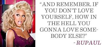 Rupaul Quotes Custom Image Result For Rupaul If You Can't Love Yourself SING Pride