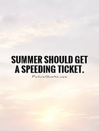 Summer Should Get A Speeding Ticket Picturequotes Stuff For