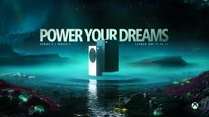 Power Your Dreams: Xbox Series X and ...