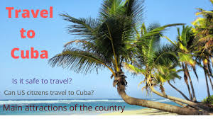 how to travel to cuba is it safe to