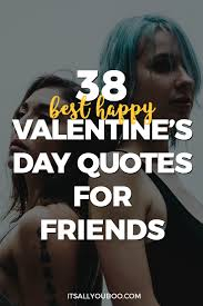 Valentine Day Quotes For Friends 100 Best Happy Valentine's Day Quotes for Friends It's All You Boo 72