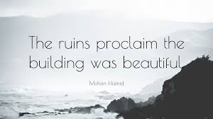 "Beautiful Ruins Quotes Best Of Mohsin Hamid Quote ""The Ruins Proclaim The Building Was Beautiful"