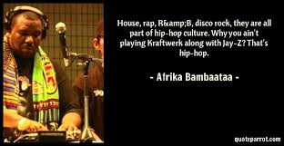 Hip Hop Quotes 81 Stunning House Rap RB Disco Rock They Are All Part Of H By Afrika