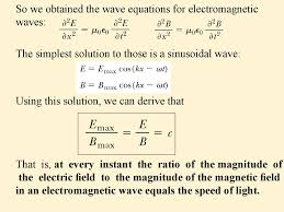 so we obtained the wave equations for electromagnetic waves the simplest solution to those is a sinusoidal wave using this solution we can derive that