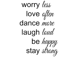 Wandspruchde Worry Less Love Often Dance More Laugh Loud Be