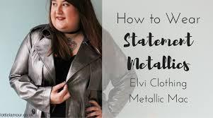 how to wear statement metallics elvi clothing metallic mac
