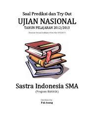 Mulai dari kemampuan membaca, dan memahami suatu cerita atau berikut adalah beberapa soal yang bisa kamu gunakan untuk latihan sebagai persiapan un smp bahasa indonesia. Prediksi Soal Un Sastra Indonesia Sma Program Bahasa 2013