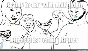 Meme mania first reached amc stock in january 2021. Meme Its Day To Day With Amc Imho Interest Is Getting Higher All Templates Meme Arsenal Com