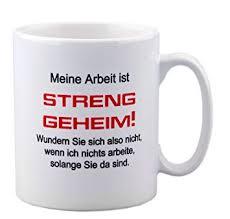 Tasse Mit Spruch Meine Arbeit Ist Streng Geheim Für Das Büro