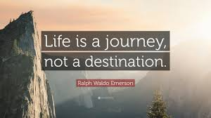 life journey not destination quote life is journey essay essay on not acircmiddot life journey not destination quote ralph waldo emerson quote ldquolife is a journey