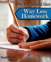 why you should give out less homework why teachers should give less homework