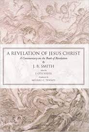 A <b>Revelation</b> of Jesus Christ: A Commentary on the Book of ...