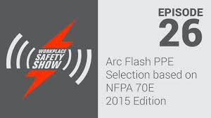 Nfpa 70e Ppe Chart Arc Flash Ppe Selection Based On Nfpa 70e 2015 Edition Ep 26 Workplace Safety Show