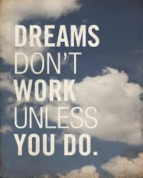 Good Dream Quotes Best Of Dreams Don't Work Unless You Do Motivation Pinterest Fancy